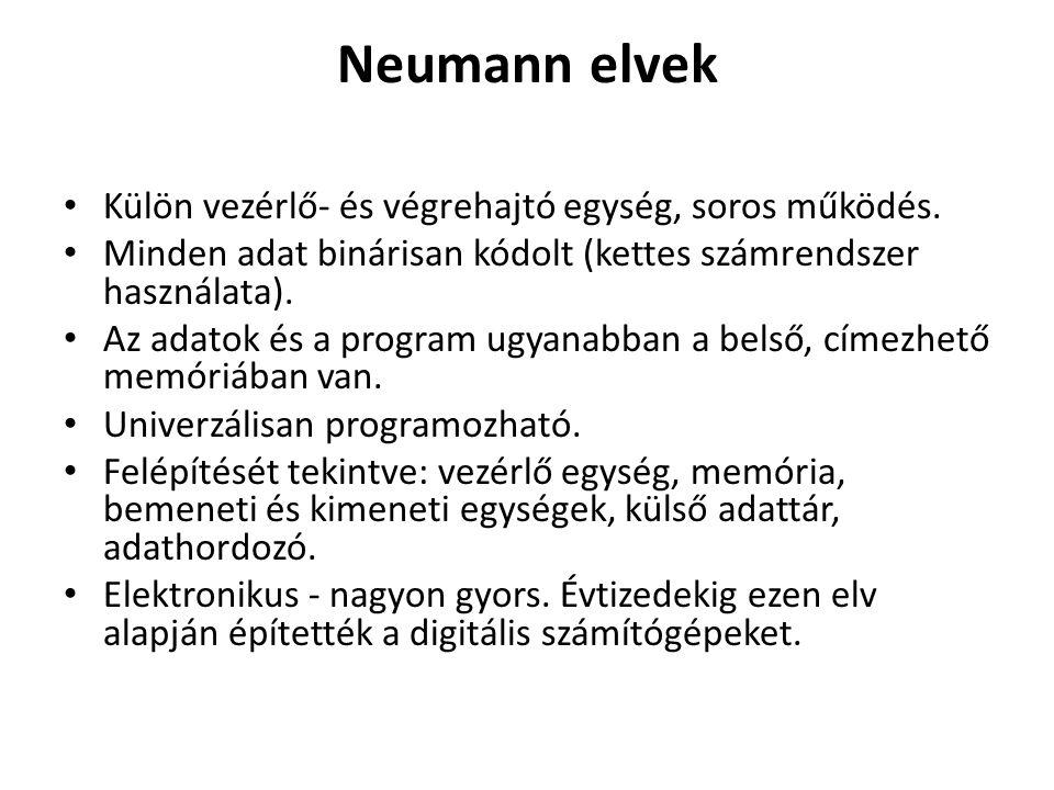 Neumann elvek Külön vezérlő- és végrehajtó egység, soros működés.