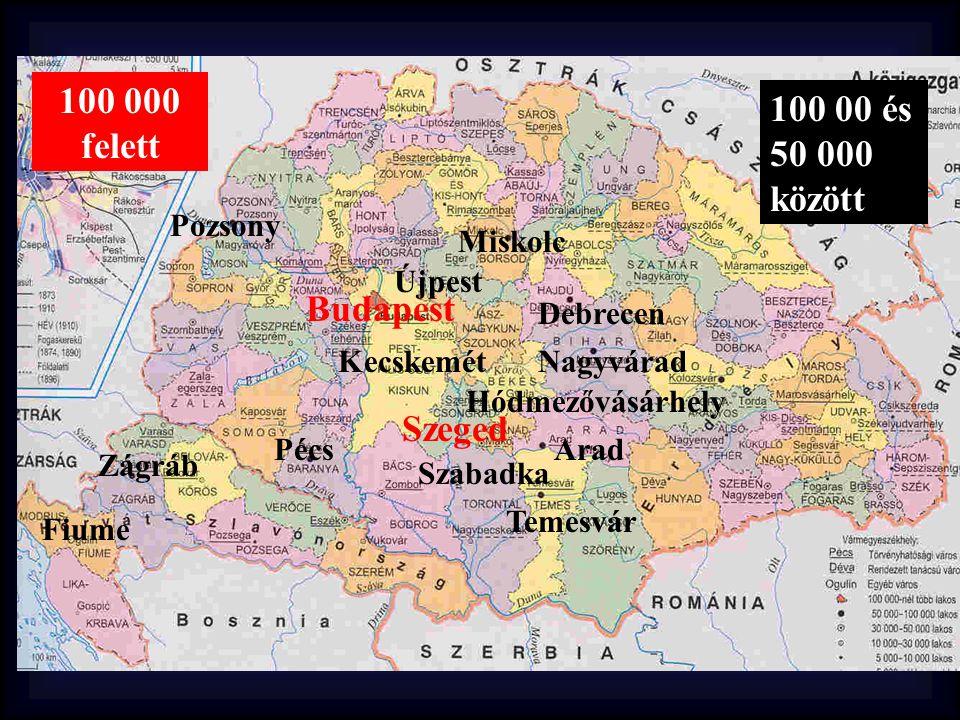 100 000 felett 100 00 és 50 000 között Budapest Szeged Pozsony Miskolc