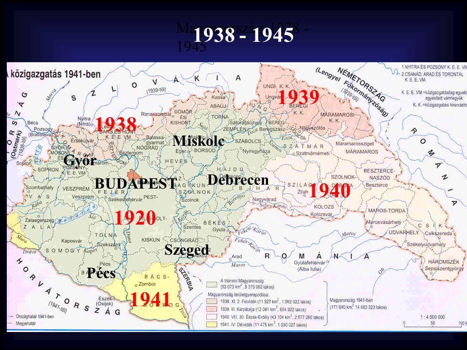 1938 - 1945 1939 1938 1940 1920 1941 Magyarország 1938 - 1945 Miskolc