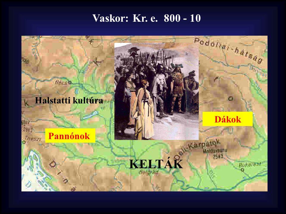 Vaskor: Kr. e. 800 - 10 Halstatti kultúra Dákok Pannónok KELTÁK