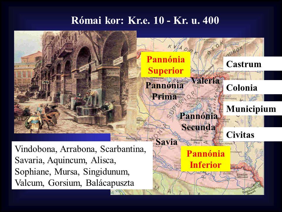 Római kor: Kr.e. 10 - Kr. u. 400 Pannónia Superior Castrum Valeria