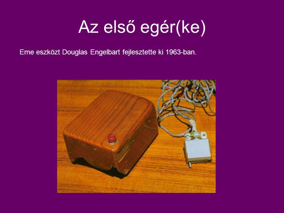 Az első egér(ke) Eme eszközt Douglas Engelbart fejlesztette ki 1963-ban.