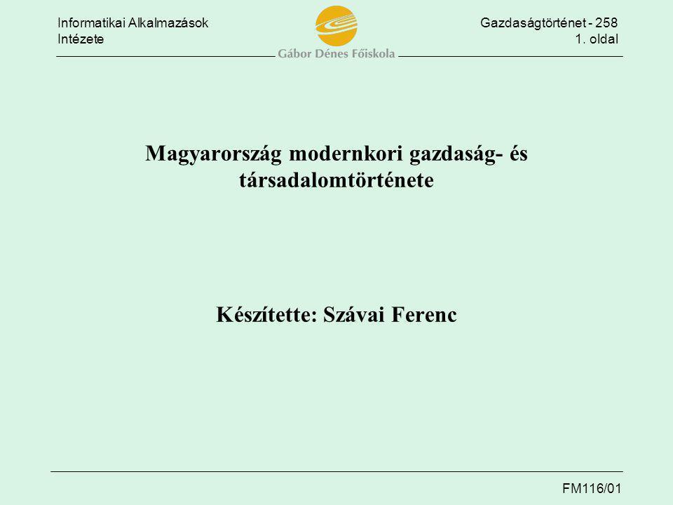 Magyarország modernkori gazdaság- és társadalomtörténete Készítette: Szávai Ferenc