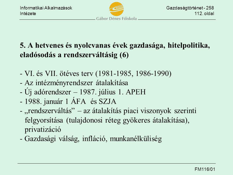 5. A hetvenes és nyolcvanas évek gazdasága, hitelpolitika, eladósodás a rendszerváltásig (6) - VI.