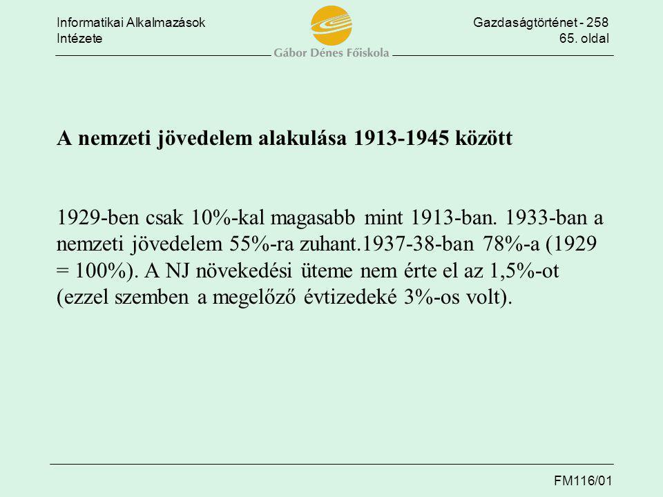 A nemzeti jövedelem alakulása 1913-1945 között A nemzeti jövedelem alakulása 1913-1945 között 1929-ben csak 10%-kal magasabb mint 1913-ban.
