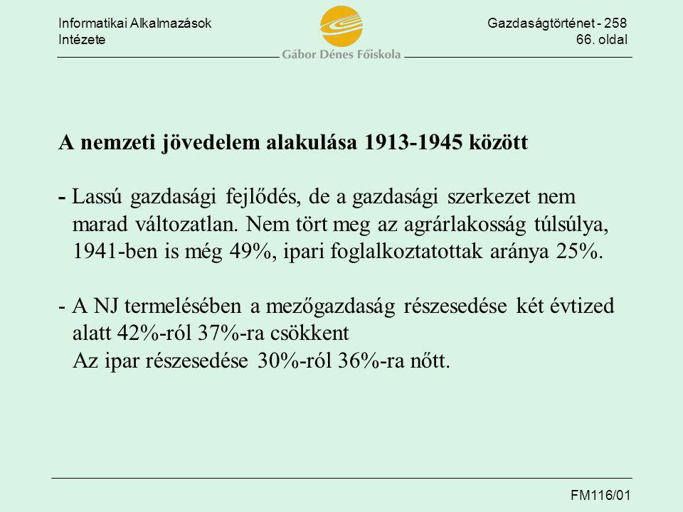 A nemzeti jövedelem alakulása 1913-1945 között - Lassú gazdasági fejlődés, de a gazdasági szerkezet nem marad változatlan.