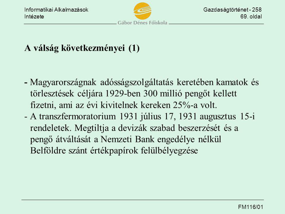 A válság következményei (1) - Magyarországnak adósságszolgáltatás keretében kamatok és törlesztések céljára 1929-ben 300 millió pengőt kellett fizetni, ami az évi kivitelnek kereken 25%-a volt.