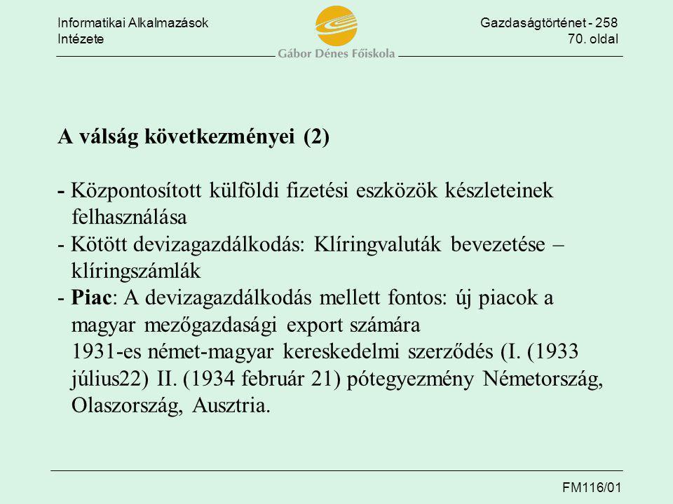 A válság következményei (2) - Központosított külföldi fizetési eszközök készleteinek felhasználása - Kötött devizagazdálkodás: Klíringvaluták bevezetése – klíringszámlák - Piac: A devizagazdálkodás mellett fontos: új piacok a magyar mezőgazdasági export számára 1931-es német-magyar kereskedelmi szerződés (I.