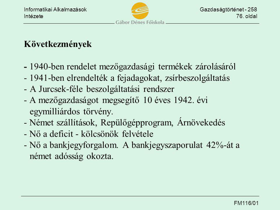 Következmények - 1940-ben rendelet mezőgazdasági termékek zárolásáról - 1941-ben elrendelték a fejadagokat, zsírbeszolgáltatás - A Jurcsek-féle beszolgáltatási rendszer - A mezőgazdaságot megsegítő 10 éves 1942.