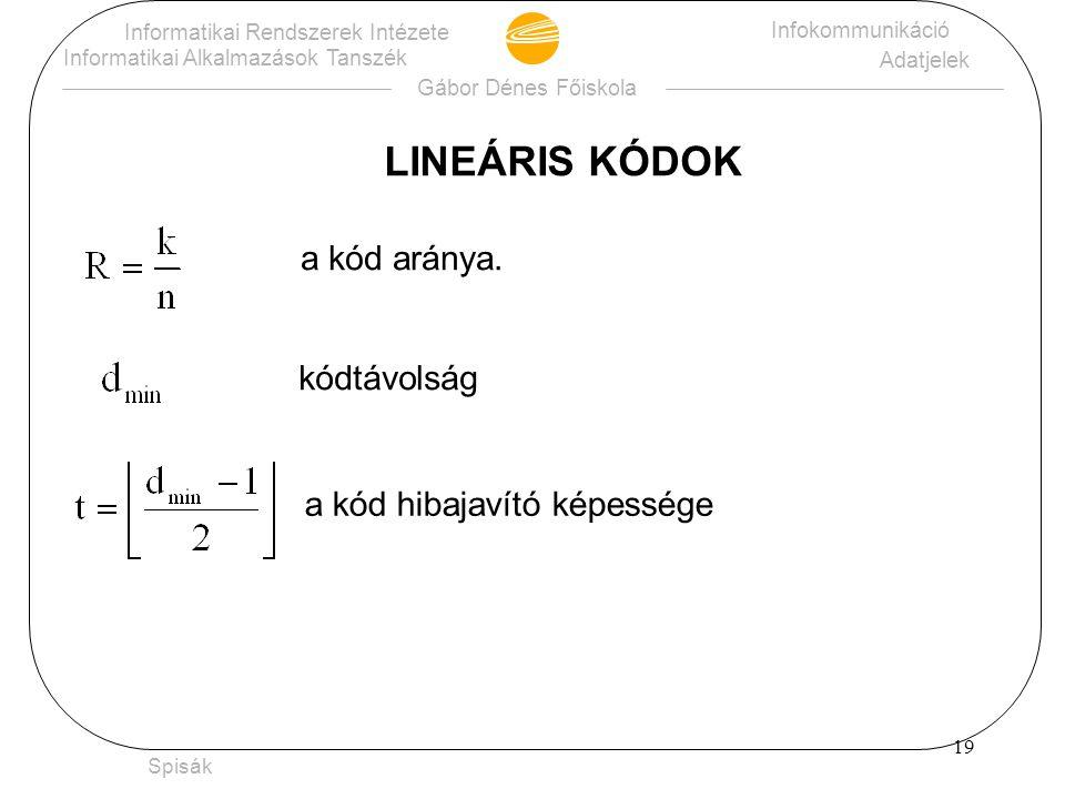 LINEÁRIS KÓDOK a kód aránya. kódtávolság a kód hibajavító képessége