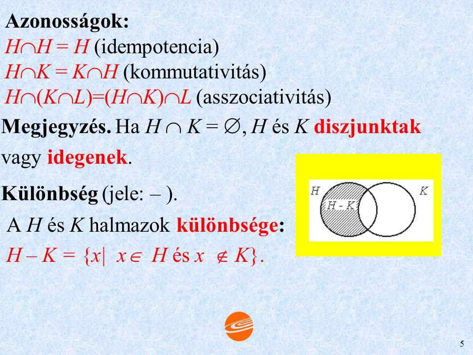 Azonosságok: HH = H (idempotencia) HK = KH (kommutativitás) H(KL)=(HK)L (asszociativitás) Megjegyzés. Ha H  K = , H és K diszjunktak.