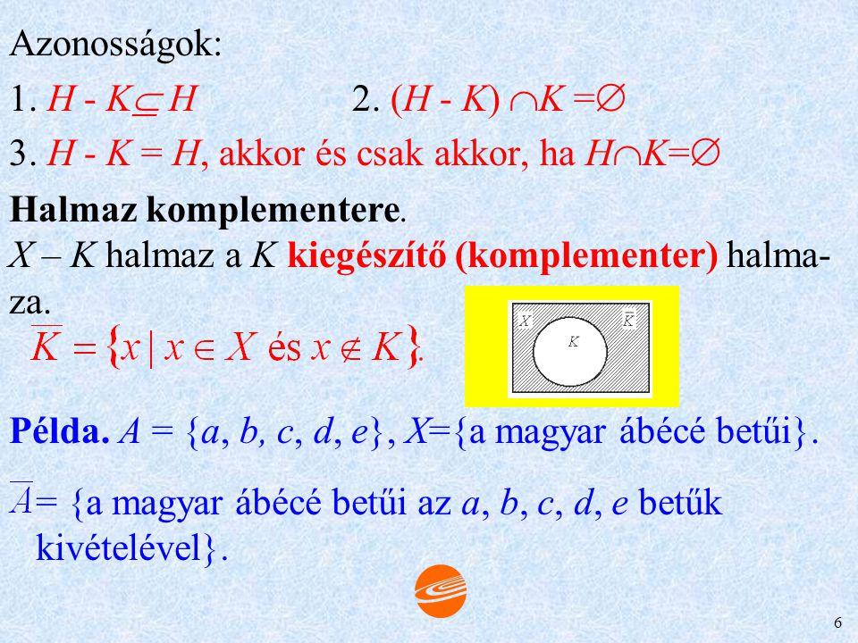 Azonosságok: 1. H - K H 2. (H - K) K = 3. H - K = H, akkor és csak akkor, ha HK= Halmaz komplementere.