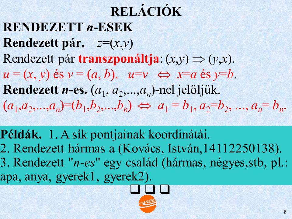 RELÁCIÓK RENDEZETT n-ESEK. Rendezett pár. z=(x,y) Rendezett pár transzponáltja: (x,y)  (y,x).