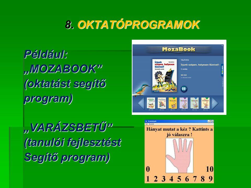 """8. OKTATÓPROGRAMOK Például: """"MOZABOOK (oktatást segítő. program) """"VARÁZSBETŰ (tanulói fejlesztést."""