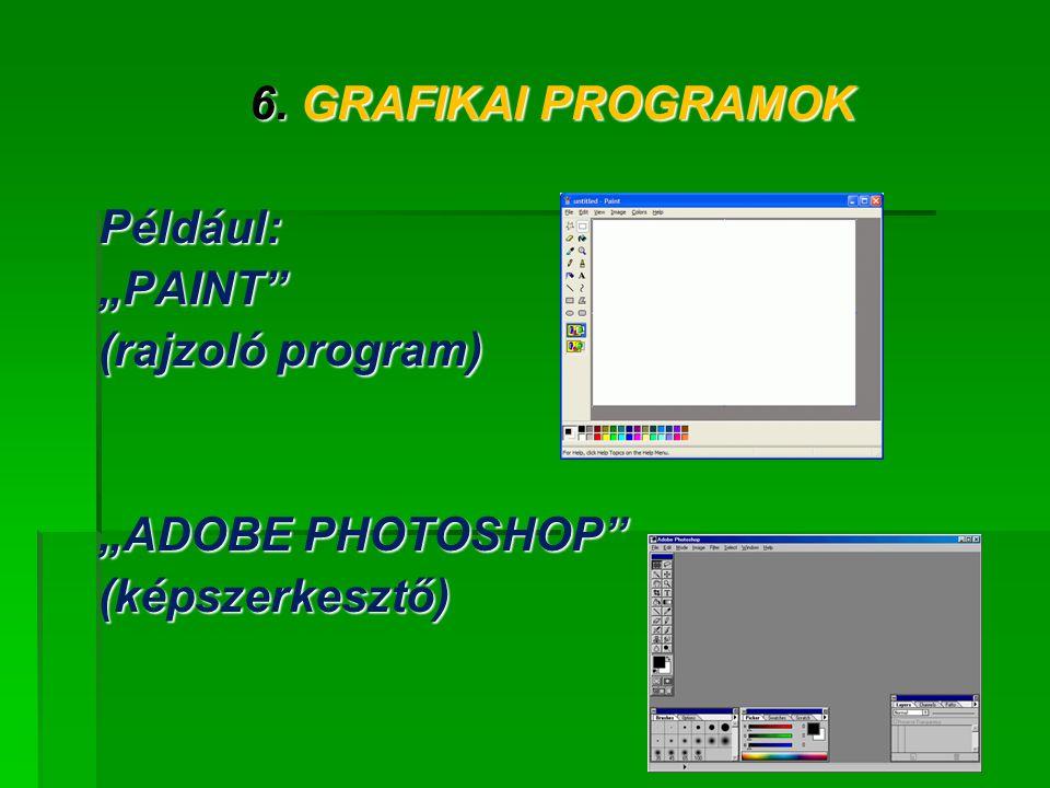 """6. GRAFIKAI PROGRAMOK Például: """"PAINT (rajzoló program) """"ADOBE PHOTOSHOP (képszerkesztő)"""