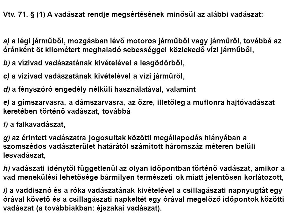 Vtv. 71. § (1) A vadászat rendje megsértésének minősül az alábbi vadászat: