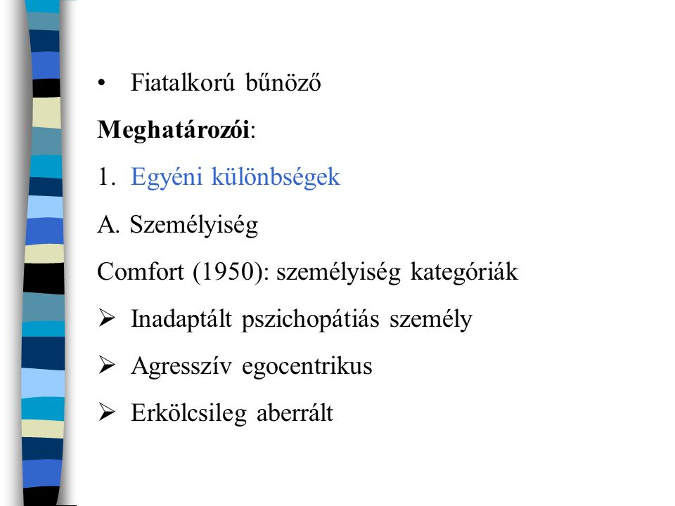 Fiatalkorú bűnöző Meghatározói: Egyéni különbségek. A. Személyiség. Comfort (1950): személyiség kategóriák.