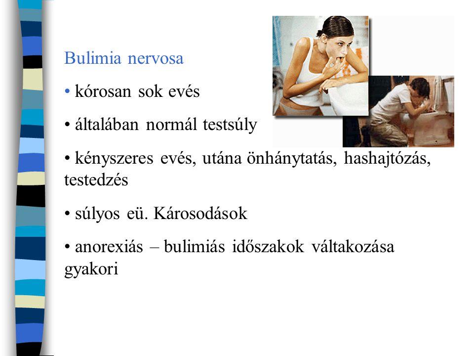 Bulimia nervosa kórosan sok evés. általában normál testsúly. kényszeres evés, utána önhánytatás, hashajtózás, testedzés.