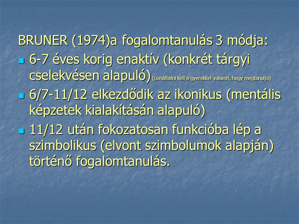 BRUNER (1974)a fogalomtanulás 3 módja: