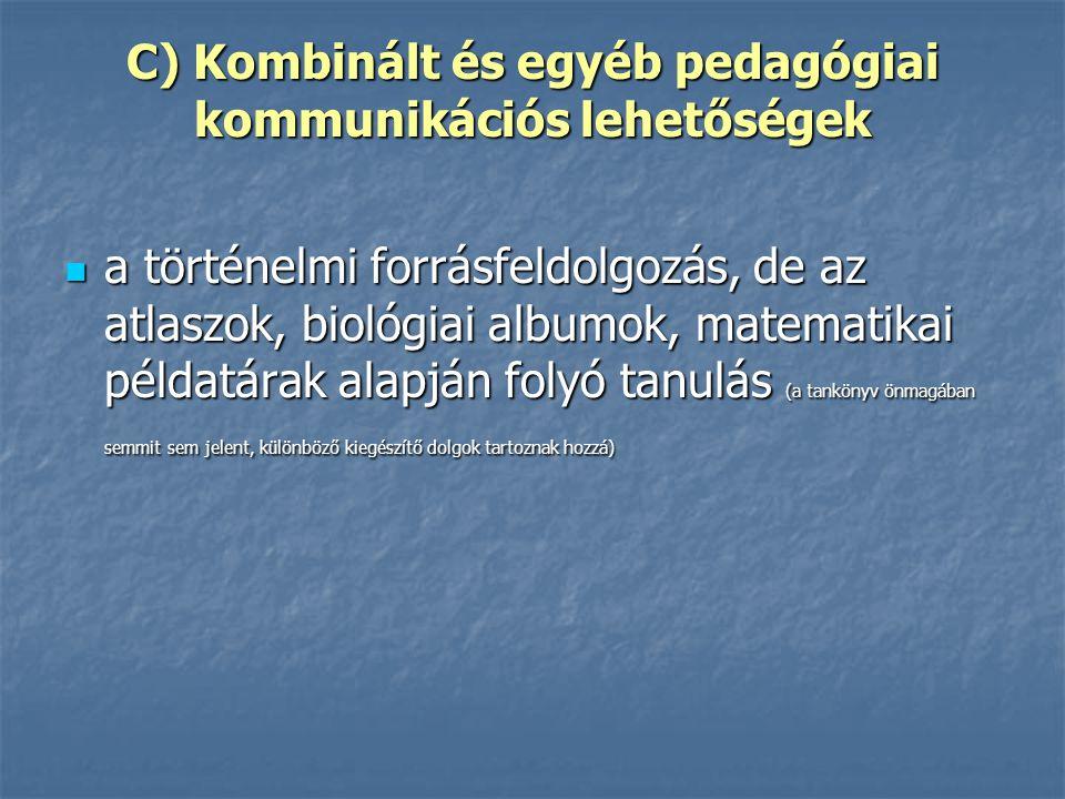C) Kombinált és egyéb pedagógiai kommunikációs lehetőségek