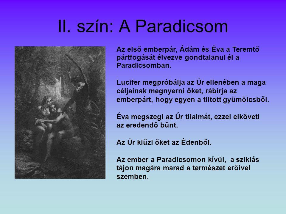II. szín: A Paradicsom Az első emberpár, Ádám és Éva a Teremtő pártfogását élvezve gondtalanul él a Paradicsomban.