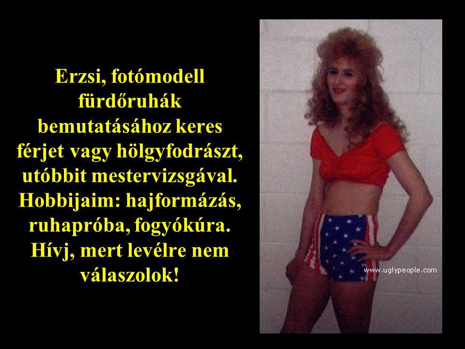 Erzsi, fotómodell fürdőruhák bemutatásához keres férjet vagy hölgyfodrászt, utóbbit mestervizsgával.
