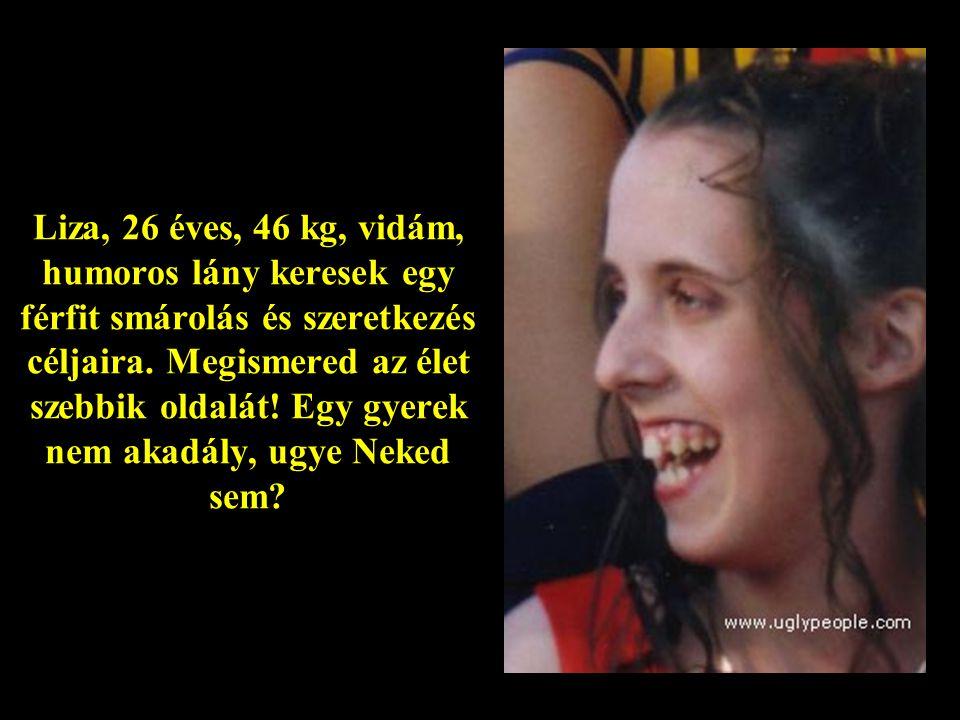 Liza, 26 éves, 46 kg, vidám, humoros lány keresek egy férfit smárolás és szeretkezés céljaira.