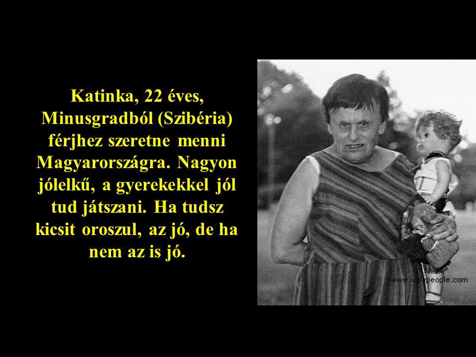 Katinka, 22 éves, Minusgradból (Szibéria) férjhez szeretne menni Magyarországra.