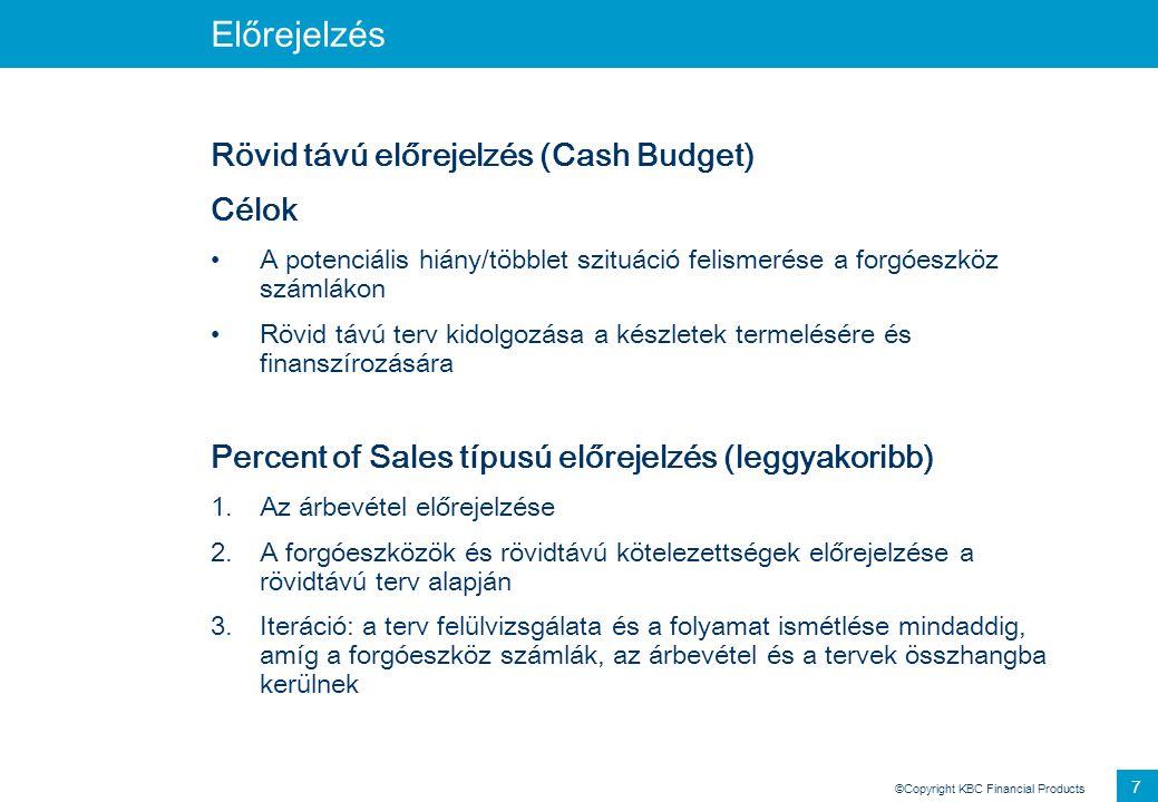 Előrejelzés Rövid távú előrejelzés (Cash Budget) Célok
