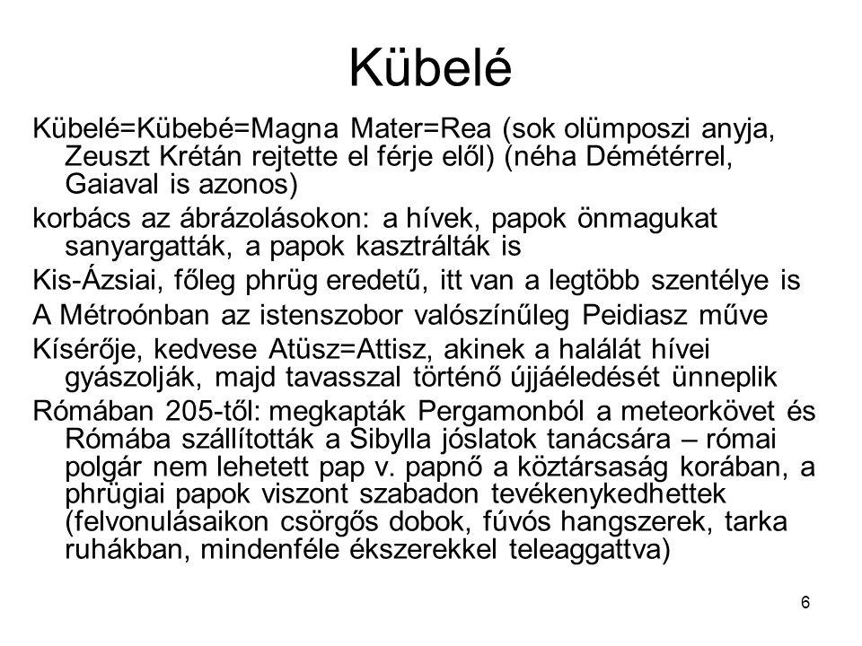 Kübelé Kübelé=Kübebé=Magna Mater=Rea (sok olümposzi anyja, Zeuszt Krétán rejtette el férje elől) (néha Démétérrel, Gaiaval is azonos)