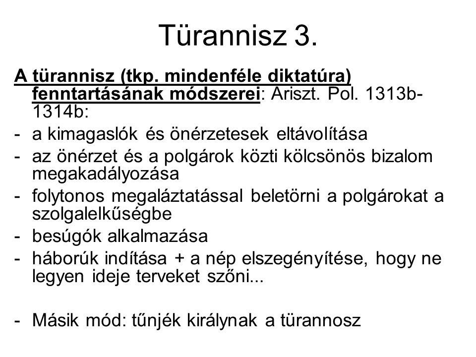 Türannisz 3. A türannisz (tkp. mindenféle diktatúra) fenntartásának módszerei: Ariszt. Pol. 1313b-1314b: