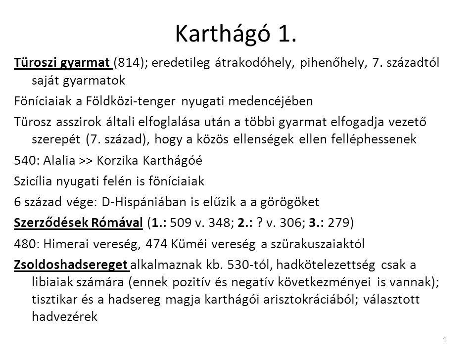 Karthágó 1. Türoszi gyarmat (814); eredetileg átrakodóhely, pihenőhely, 7. századtól saját gyarmatok.