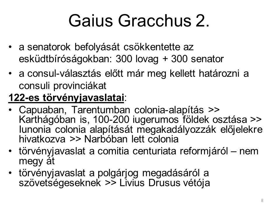 Gaius Gracchus 2. a senatorok befolyását csökkentette az esküdtbíróságokban: 300 lovag + 300 senator.