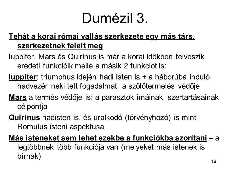 Dumézil 3. Tehát a korai római vallás szerkezete egy más társ. szerkezetnek felelt meg.