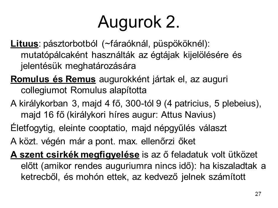 Augurok 2. Lituus: pásztorbotból (~fáraóknál, püspököknél): mutatópálcaként használták az égtájak kijelölésére és jelentésük meghatározására.