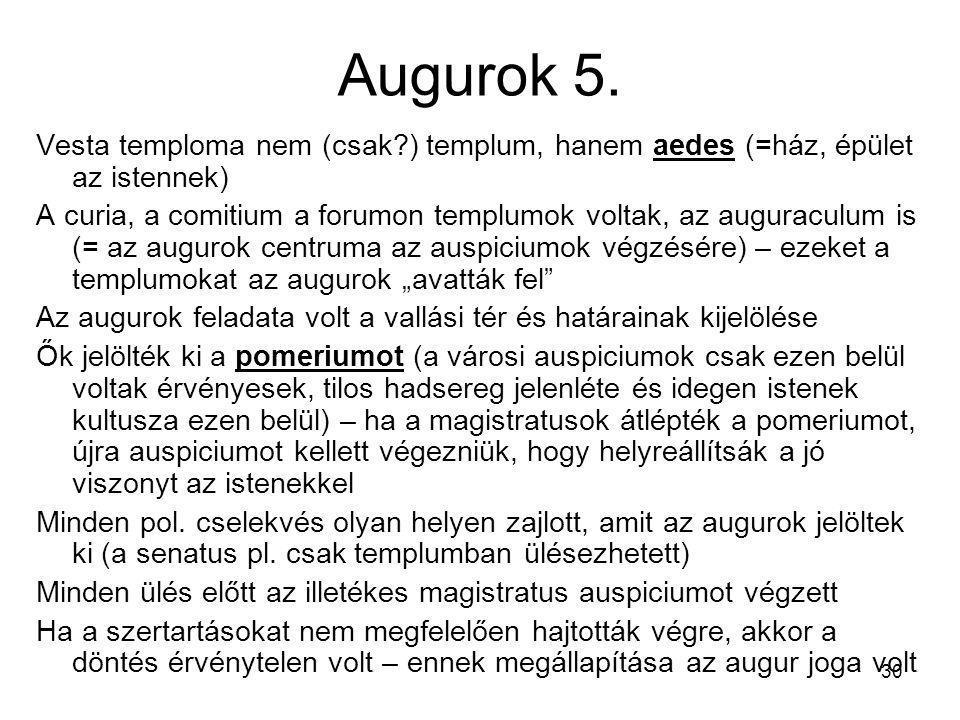 Augurok 5. Vesta temploma nem (csak ) templum, hanem aedes (=ház, épület az istennek)