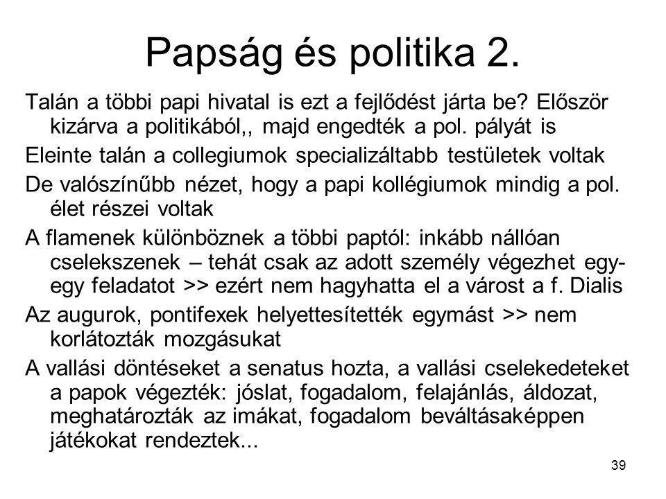 Papság és politika 2. Talán a többi papi hivatal is ezt a fejlődést járta be Először kizárva a politikából,, majd engedték a pol. pályát is.