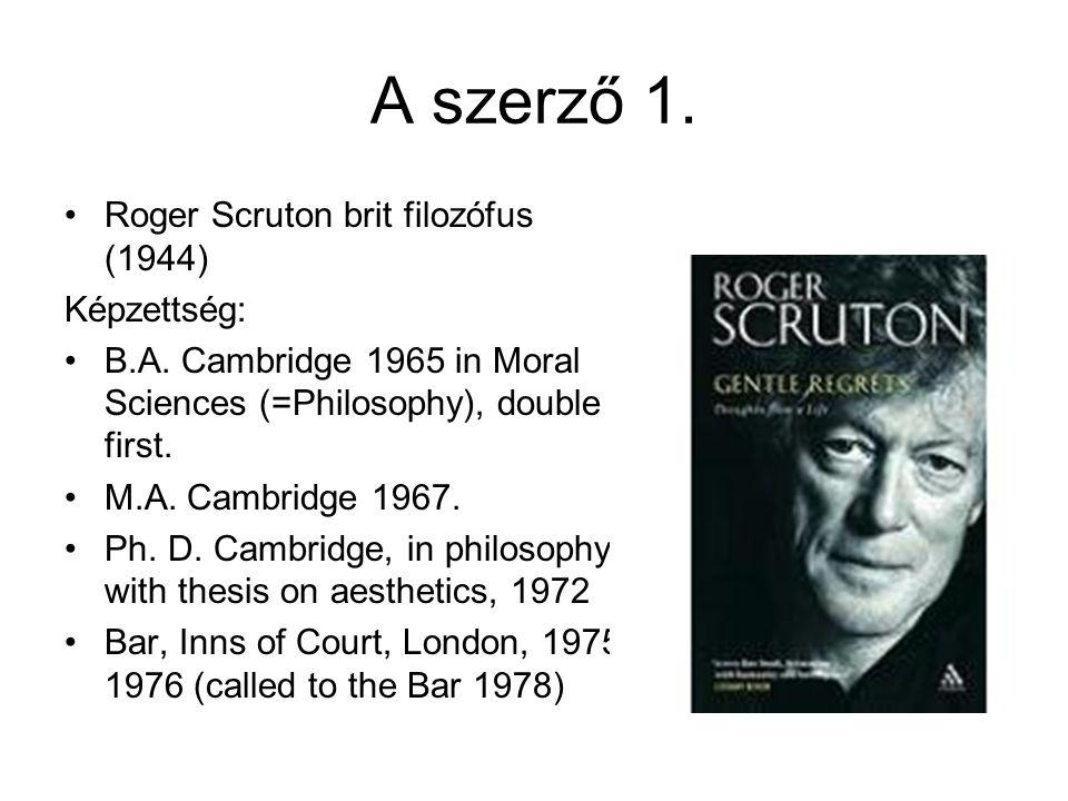 A szerző 1. Roger Scruton brit filozófus (1944) Képzettség: