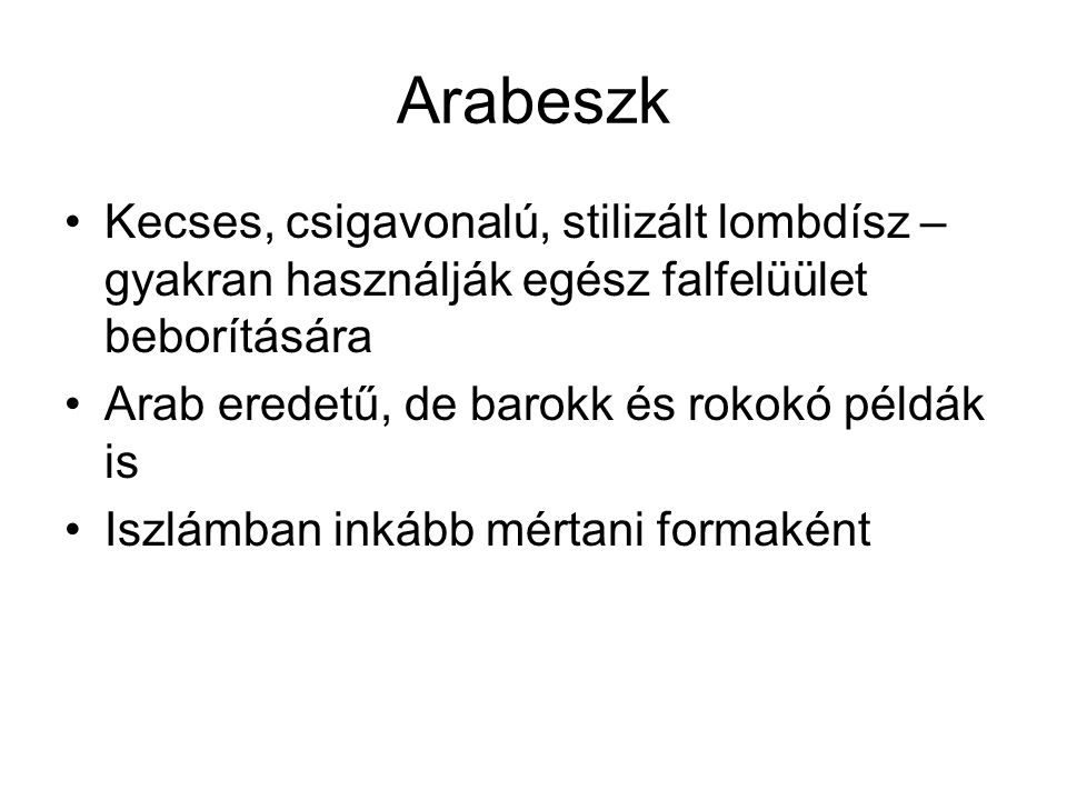 Arabeszk Kecses, csigavonalú, stilizált lombdísz – gyakran használják egész falfelüület beborítására.