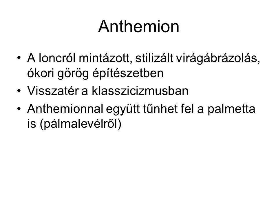 Anthemion A loncról mintázott, stilizált virágábrázolás, ókori görög építészetben. Visszatér a klasszicizmusban.