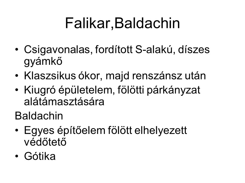 Falikar,Baldachin Csigavonalas, fordított S-alakú, díszes gyámkő