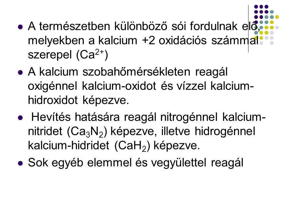 A természetben különböző sói fordulnak elő, melyekben a kalcium +2 oxidációs számmal szerepel (Ca2+)
