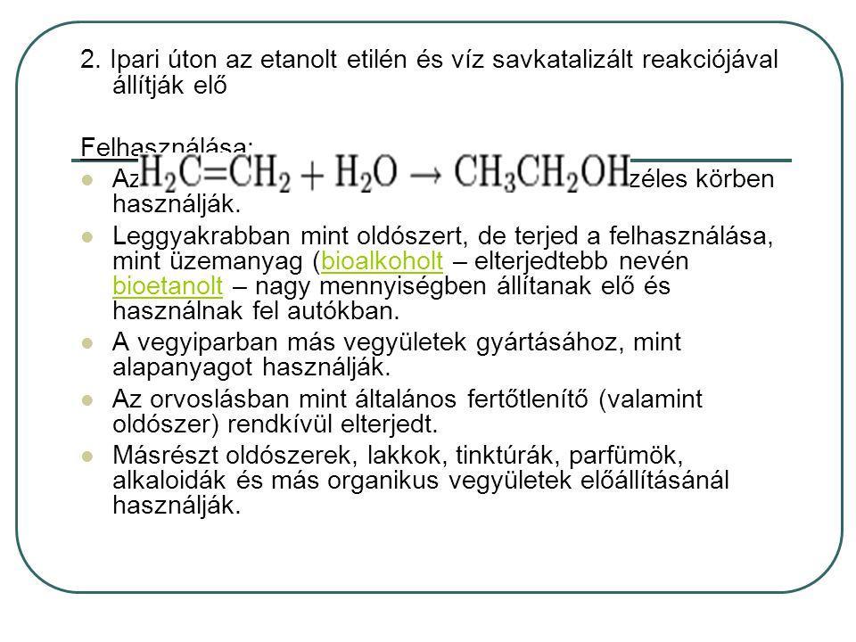 2. Ipari úton az etanolt etilén és víz savkatalizált reakciójával állítják elő