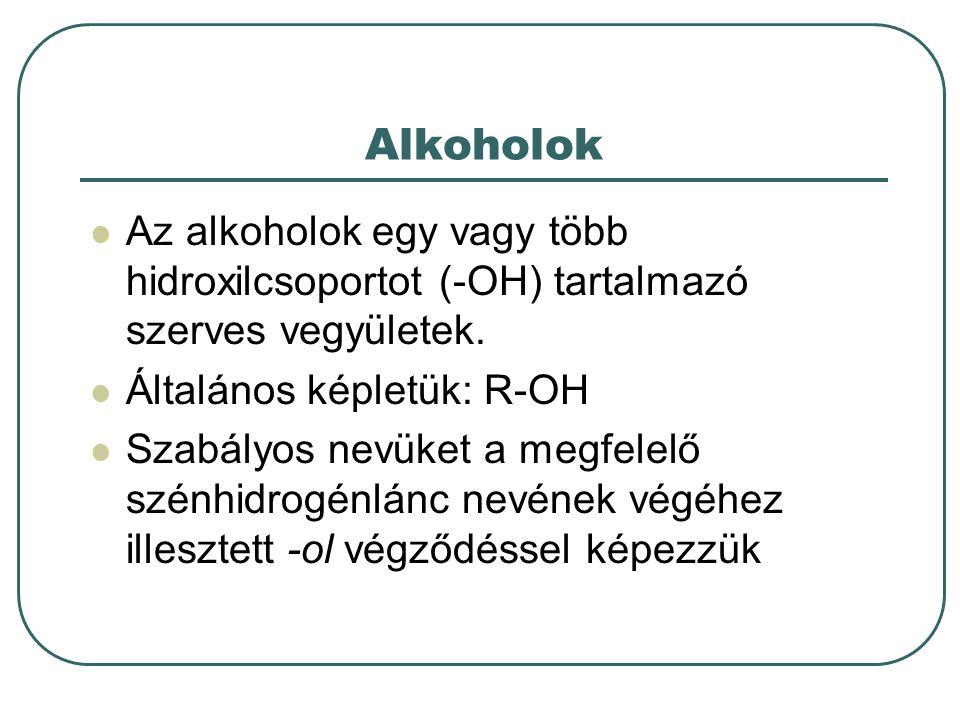 Alkoholok Az alkoholok egy vagy több hidroxilcsoportot (-OH) tartalmazó szerves vegyületek. Általános képletük: R-OH.