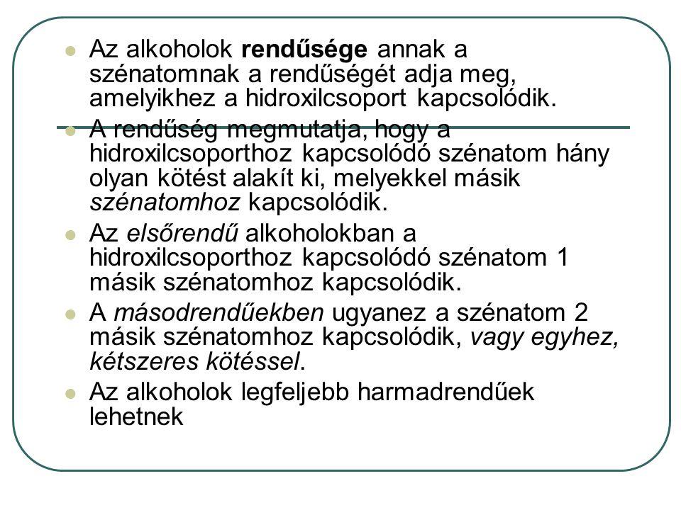 Az alkoholok rendűsége annak a szénatomnak a rendűségét adja meg, amelyikhez a hidroxilcsoport kapcsolódik.