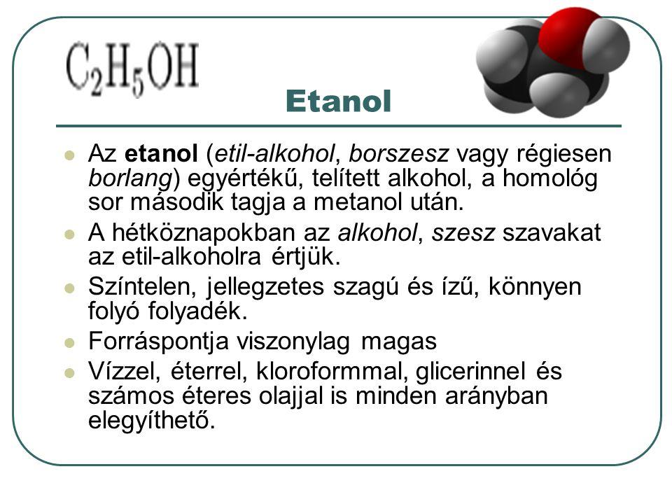 Etanol Az etanol (etil-alkohol, borszesz vagy régiesen borlang) egyértékű, telített alkohol, a homológ sor második tagja a metanol után.