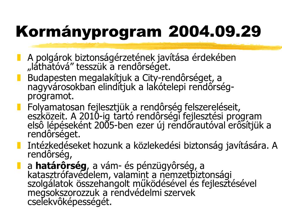 """Kormányprogram 2004.09.29 A polgárok biztonságérzetének javítása érdekében """"láthatóvá tesszük a rendôrséget."""