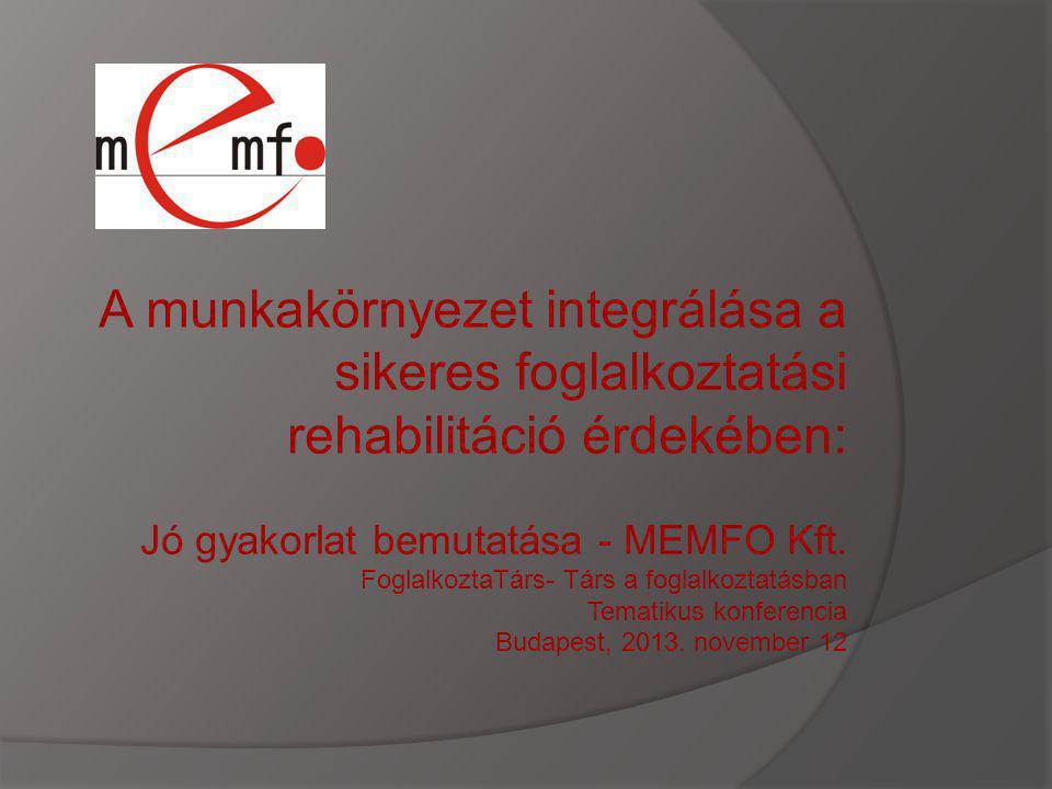 A munkakörnyezet integrálása a sikeres foglalkoztatási rehabilitáció érdekében: Jó gyakorlat bemutatása - MEMFO Kft. FoglalkoztaTárs- Társ a foglalkoztatásban