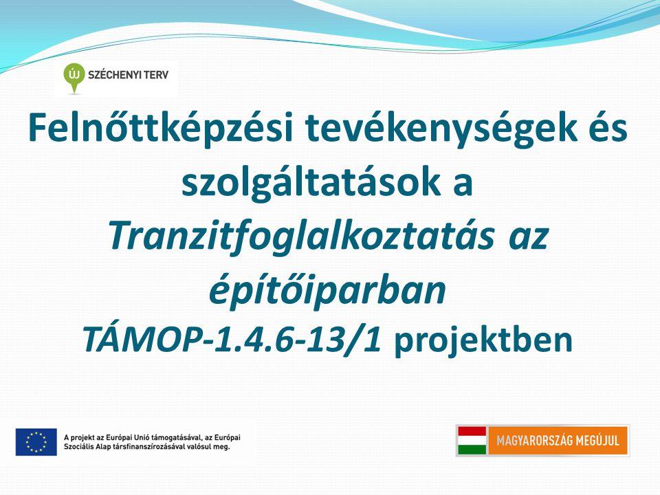 Felnőttképzési tevékenységek és szolgáltatások a Tranzitfoglalkoztatás az építőiparban TÁMOP-1.4.6-13/1 projektben