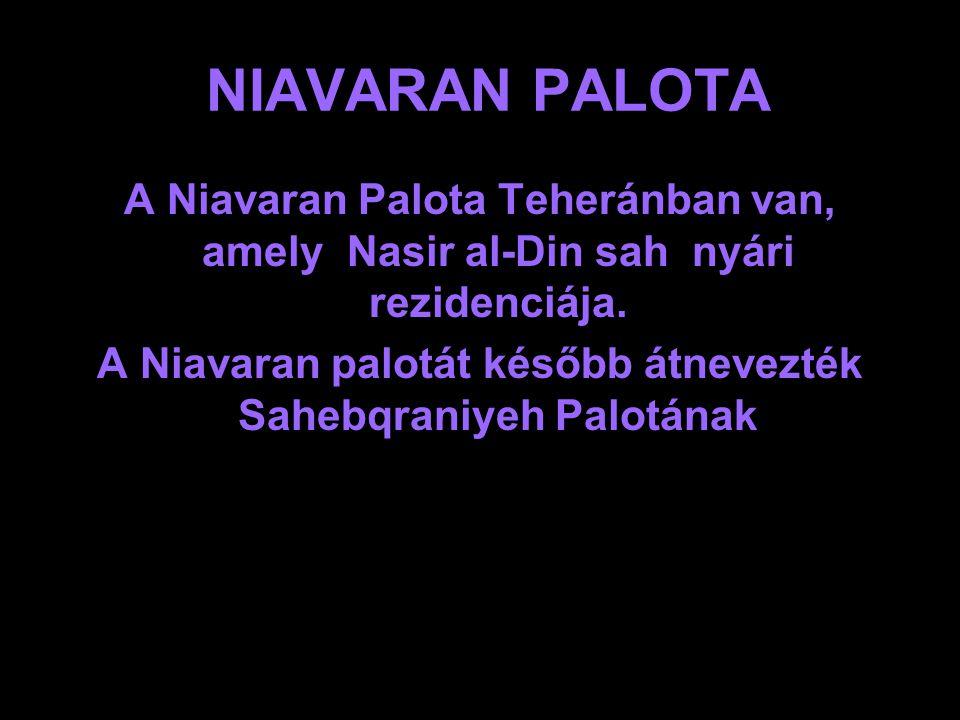 A Niavaran palotát később átnevezték Sahebqraniyeh Palotának